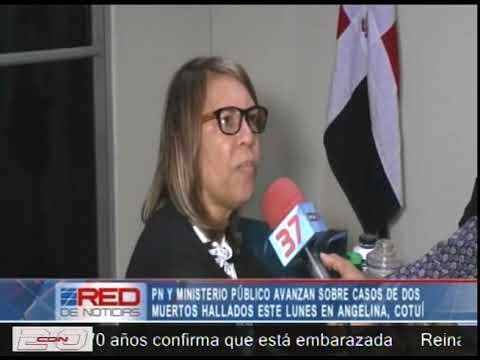 PN y Ministerio Público avanzan sobre casos de dos muertos hallados este lunes en Angelina, Cotuí