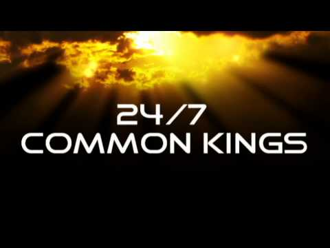 24/7 Common Kings