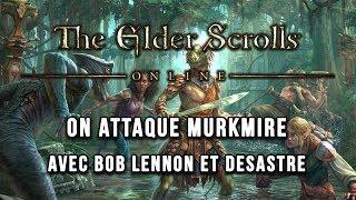 On attaque Murkmire avec Bob Lennon et Desastre ! | THE ELDER SCROLLS ONLINE FR