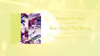 Blessing In The Name - Rise Above The Vision(Official Stream)