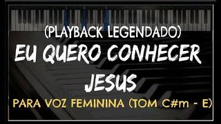 🎤 Eu Quero Conhecer Jesus (PLAYBACK LEGENDADO - TOM FEMININO) Versão by Niel Nascimento