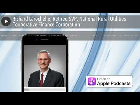 Richard Larochelle, Retired SVP, National Rural Utilities Cooperative Finance Corporation