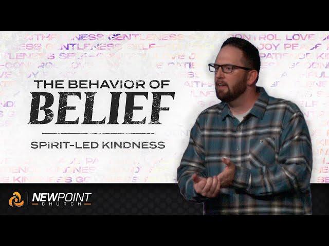 Spirit-Led Kindness | The Behavior of Belief [ New Point Church ]
