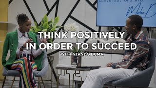 Think Positively in order to succeed | Ntando Duma on Conversations with MphoD