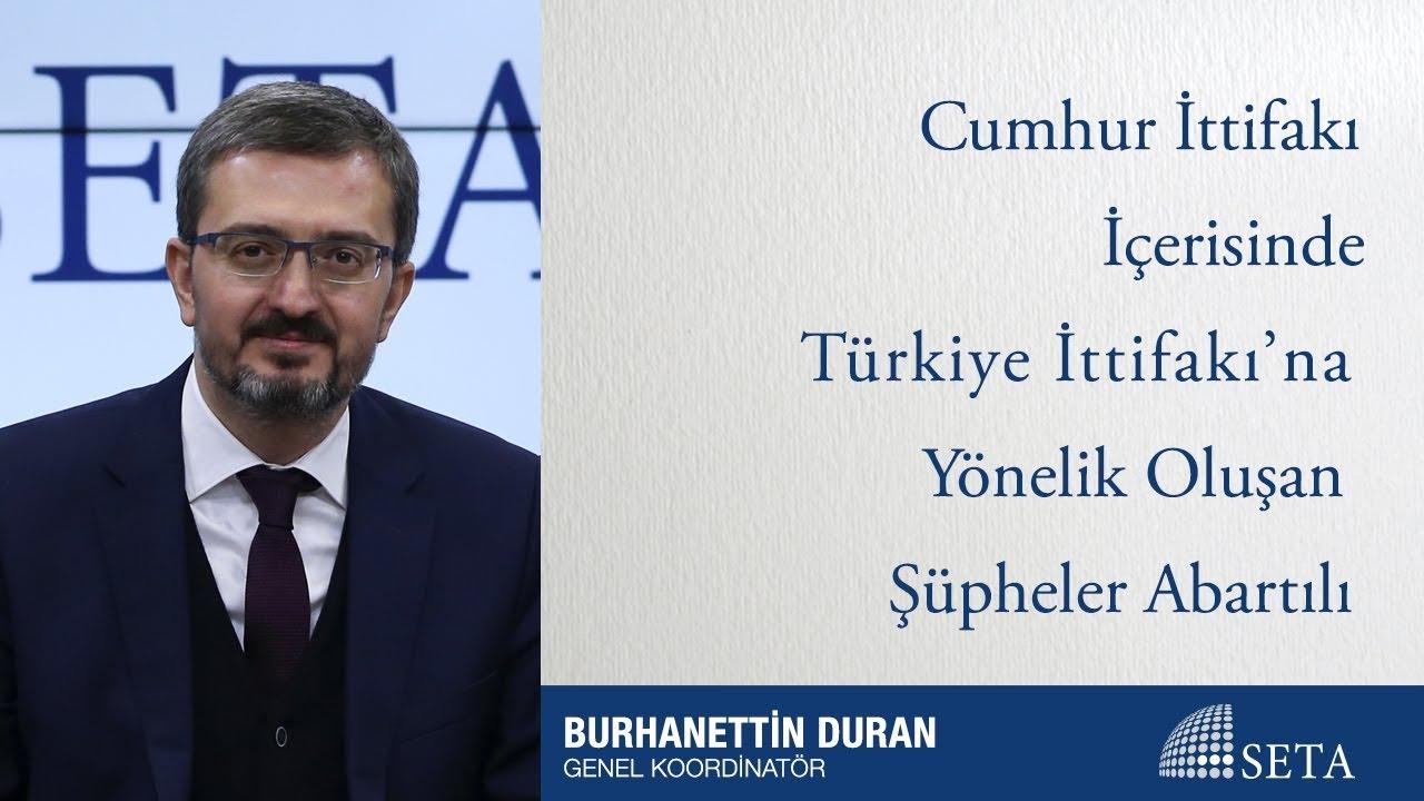 Burhanettin Duran | Cumhur İttifakı İçerisinde Türkiye İttifakı'na Yönelik Oluşan Şüpheler Abartılı