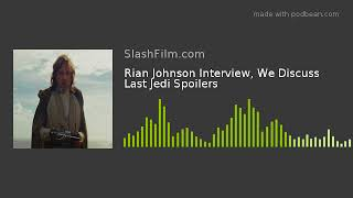 Rian Johnson Interview, We Discuss Last Jedi Spoilers