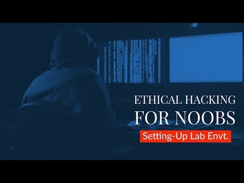 Tutorial Series: Ethical Hacking For Noobs - How To Setup Your Lab Environment