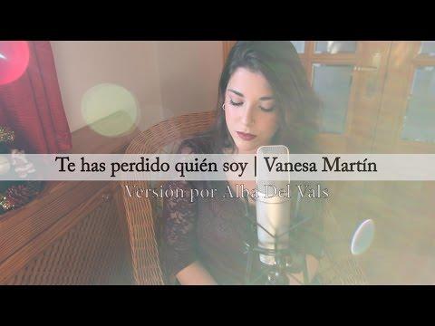 Vanesa Martín - Te Has Perdido Quién Soy | Versión por Alba Del Vals
