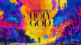 ENCOUNTERING A HOLY GOD | ANEEL ARANHA | HOLY SPIRIT INTERACTIVE