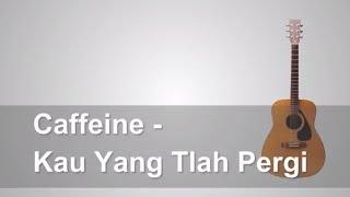 Gambar cover Lirik Lagu Caffeine - Kau Yang Tlah Pergi + Chord