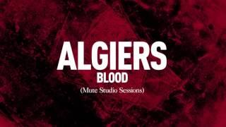 """Algiers - """"Blood"""" (Mute Studio Sessions)"""