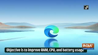 Microsoft Edge getting new performance mode to improve RAM, CPU, battery usage