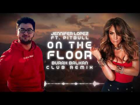 Jennifer Lopez ft Pitbull On The Floor Burak Balkan Club Remix 2021