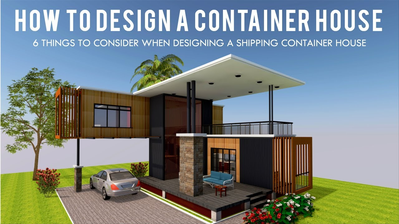how to design shipping container house 6 important things to consider