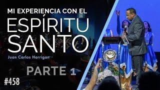 Mi experiencia con El Espíritu Santo (Parte 1) Pastor Juan Carlos Harrigan