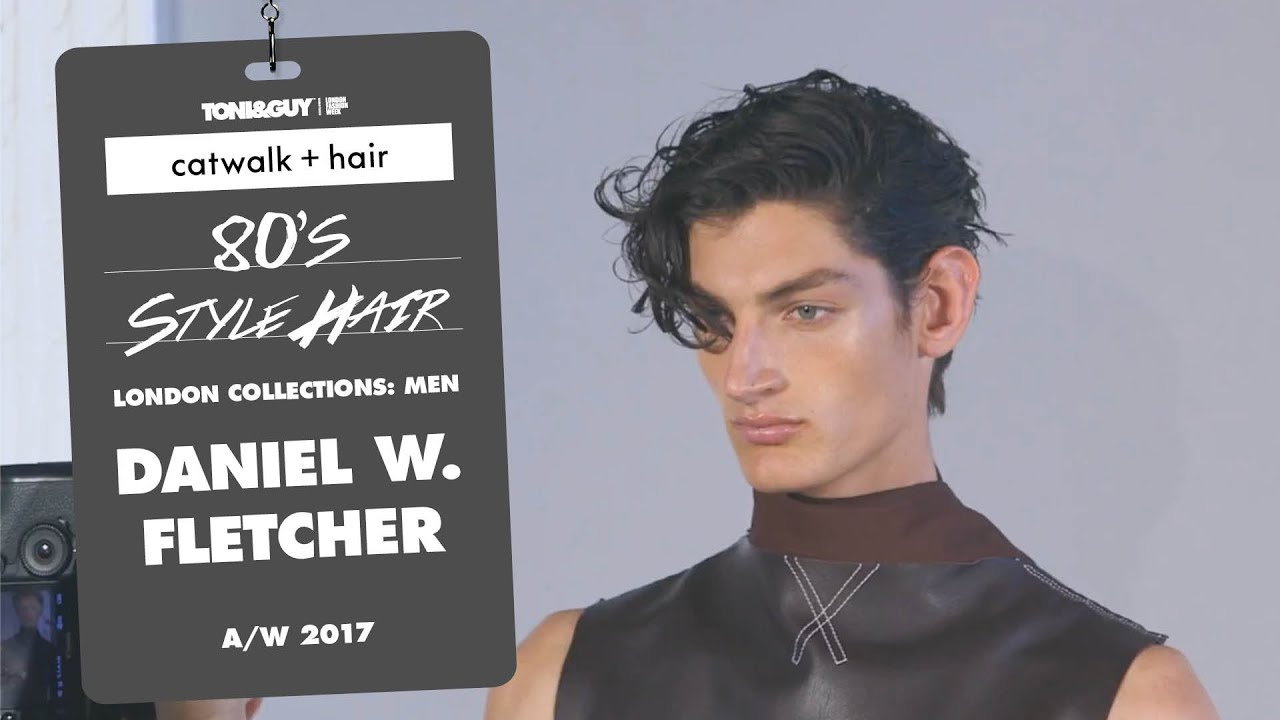 Catwalk Hair: 80s style hair at Daniel w. Fletcher London Fashion Week Men's AW18