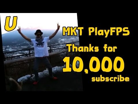 MKT PlayFPS ฉลอง 10,000 Subscribe!!