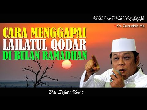 Cara Menggapai Lailatul Qodar Di Bulan Ramadhan - KH Zainuddin MZ