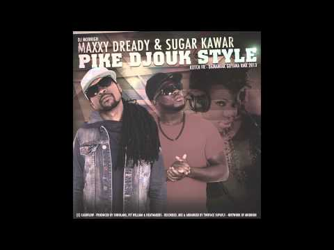 MAXXY DREADY & SUGAR KAWAR - PIKE DJOUK STYLE