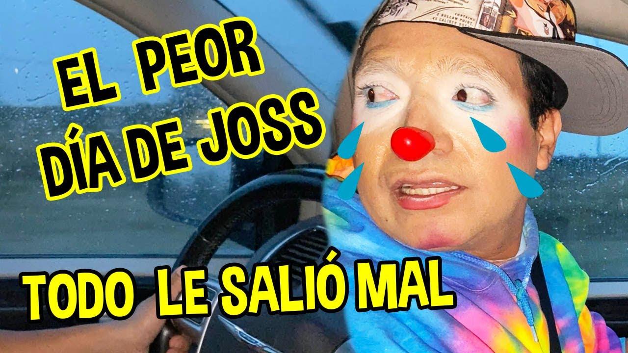EL PEOR DIA DE JOSS / LE PASO DE TODO , TODO LE SALIÓ MAL / LOS DESTRAMPADOS