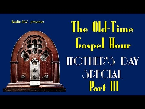 Old-Time Gospel Hour Mother's Day Special, part III - Pastor Leah