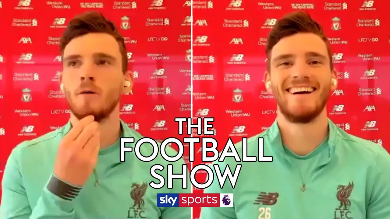 Who said these Andy Robertson quotes?   The Football Show