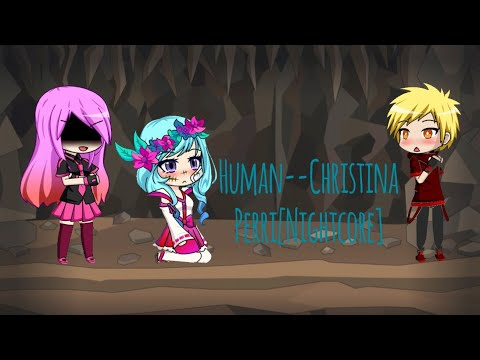 Human--Christina Perri[Nightcore]Gacha studio
