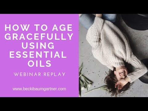How to Age Gracefully Using Essential Oils Webinar Replay