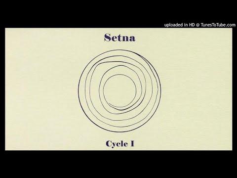 Setna - Voir; Ouverture; Conscience; Connaître [HQ Audio] Cycle I, 2008