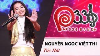 DỰ ÁN P336 | Nguyễn Ngọc Việt Thi - Tóc Hát 💃