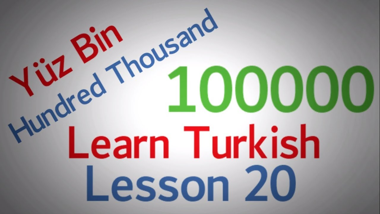 Learn Turkish Lesson 20 - The Turkish Numbers Part 3 (From 100 to 100000)