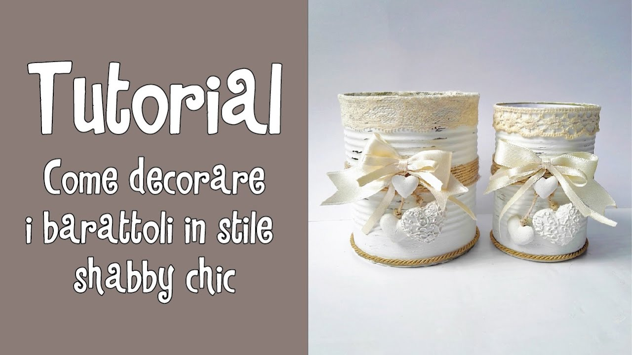 Tutorial come decorare i barattoli in stile shabby chic for Barattoli latta shabby