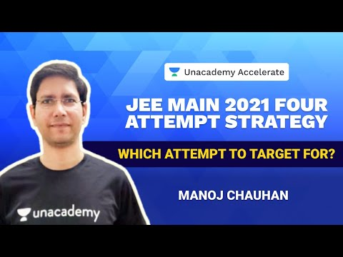 JEE Main 2021 Four Attempt Strategy | Which Attempt to Target For | MC Sir |  Unacademy Accelerate