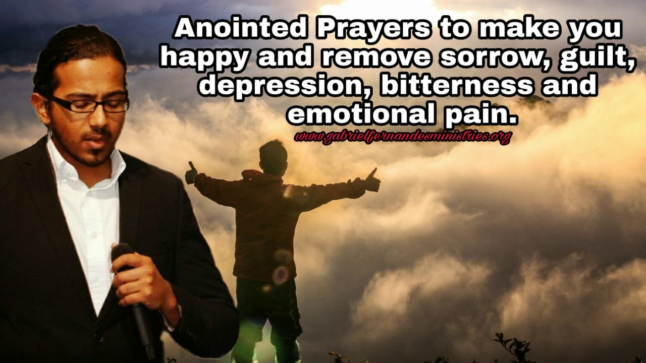 Anointed Prayers for you to be happy and to remove sorrow, guilt, depression, bitterness and pain