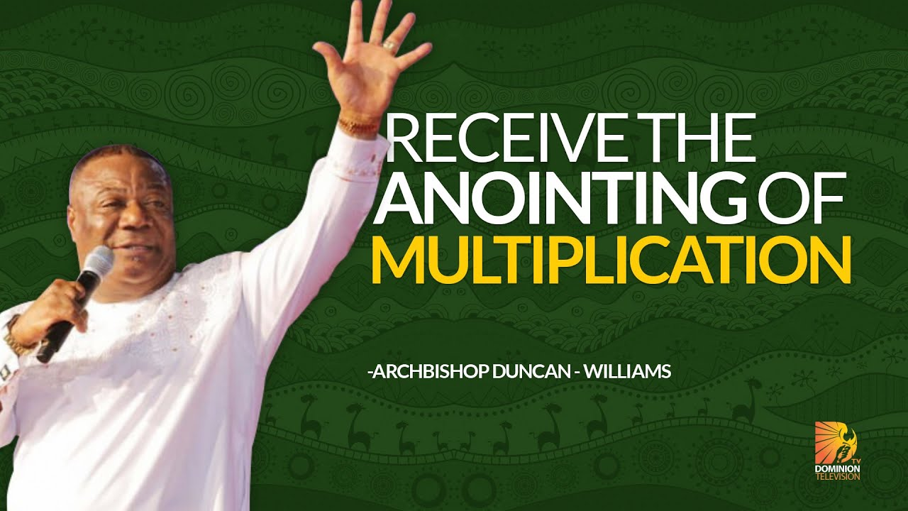Receive the Anointing of Multiplication | Archbishop Duncan Williams.
