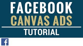 Facebook Canvas Ads Tutorial 2018 - Facebook Canvas Posts and Ad Examples 2018