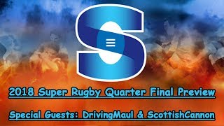 2018 Super Rugby Quarter Final Preview - With Guests DrivingMaul & ScottishCannon