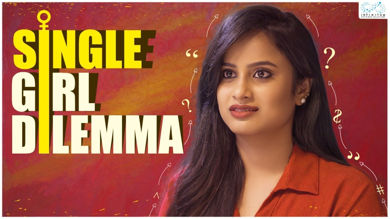 Single Girl Dilemma || Sheetal Gauthaman  || Infinitum Media