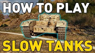 How to Play Slow Tanks in World of Tanks!