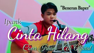 IPANK - CINTA HILANG COVER BY IRHAM_ALI
