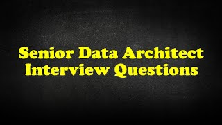 Senior Data Architect Interview Questions