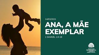 Ana, a Mãe exemplar - Escola Bíblica Dominical - 14/03/2021