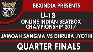 JAMOAH SANGMA VS DHRUBA JYOTHI - Quarter Finals - U-18 Online Indian Beatbox Championship 2017