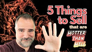 5 Things to Sell that are HOTTER THAN HELL for Resellers #1