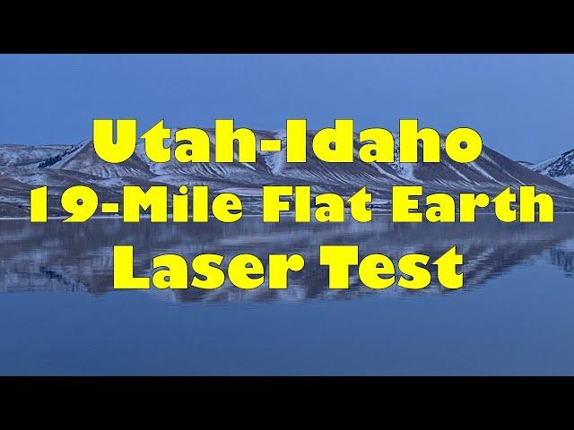 Utah-Idaho 19-Mile Flat Earth Laser Test