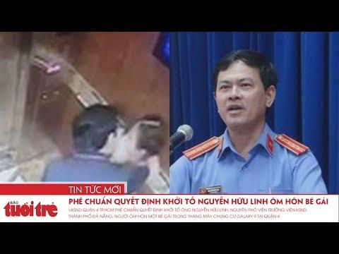 Tin nóng 24h: Phê chuẩn quyết định khởi tố Nguyễn Hữu Linh ôm hôn bé gái trong thang máy