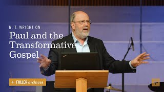 N. T. Wright on Paul and the Transformative Gospel