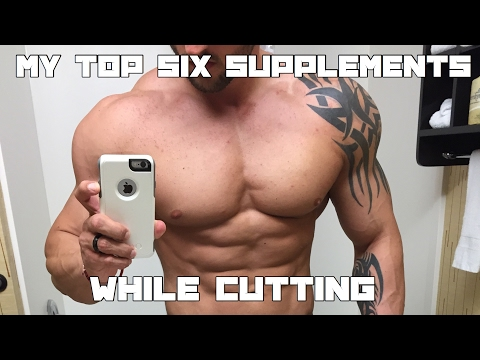 My top 6 Supplements While Cutting
