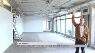 Chantiers : Médiathèque et Musée de la Ville bientôt ouverts