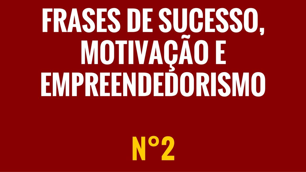 Frases Profissionais De Sucesso: Frases E Pensamentos De Sucesso, Motivação E